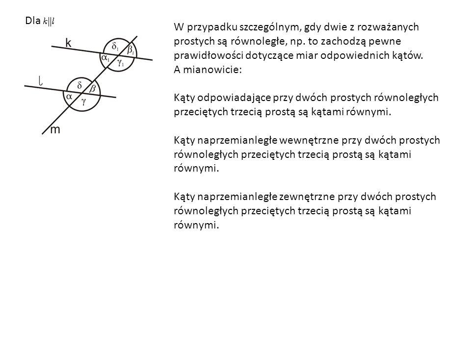 Dla W przypadku szczególnym, gdy dwie z rozważanych prostych są równoległe, np. to zachodzą pewne prawidłowości dotyczące miar odpowiednich kątów. A m