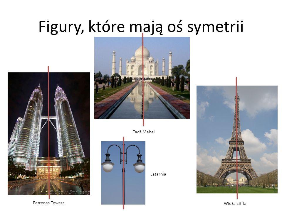 Figury, które mają oś symetrii Tadż Mahal Petronas Towers Wieża Eiffla Latarnia