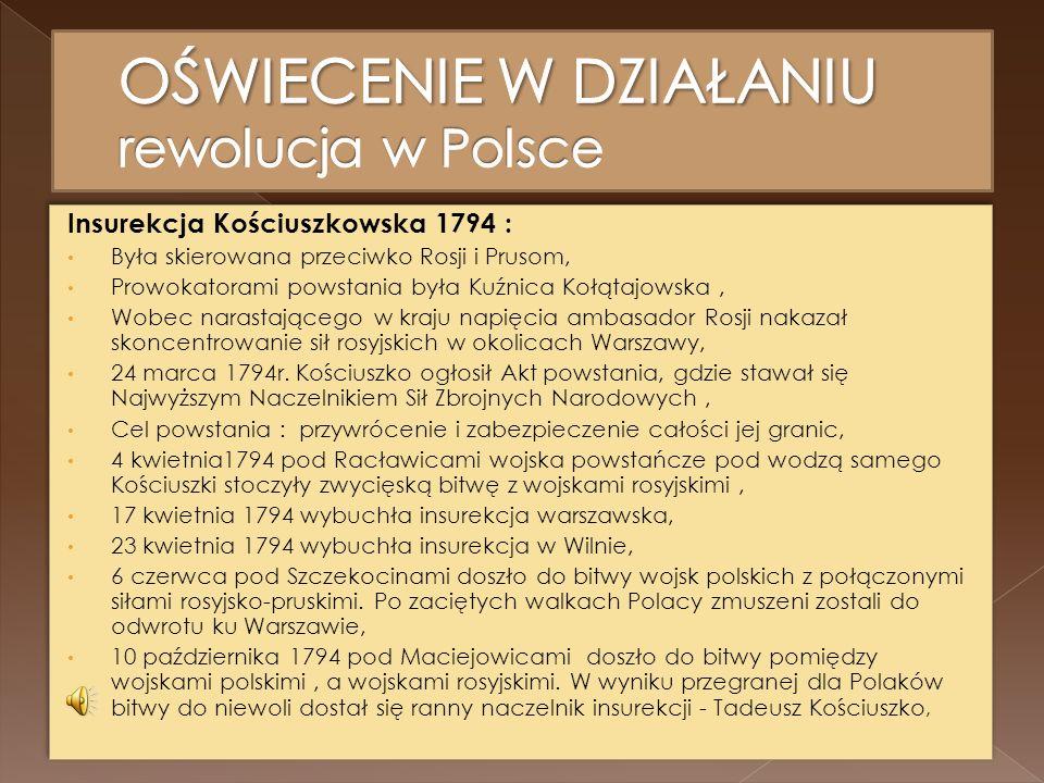 Insurekcja Kościuszkowska 1794 : Była skierowana przeciwko Rosji i Prusom, Prowokatorami powstania była Kuźnica Kołątajowska, Wobec narastającego w kraju napięcia ambasador Rosji nakazał skoncentrowanie sił rosyjskich w okolicach Warszawy, 24 marca 1794r.
