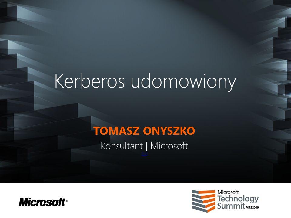 Kerberos udomowiony TOMASZ ONYSZKO Konsultant | Microsoft Start