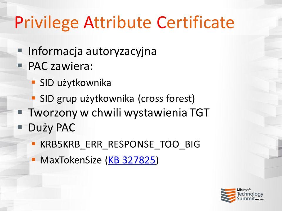 Privilege Attribute Certificate Informacja autoryzacyjna PAC zawiera: SID użytkownika SID grup użytkownika (cross forest) Tworzony w chwili wystawieni