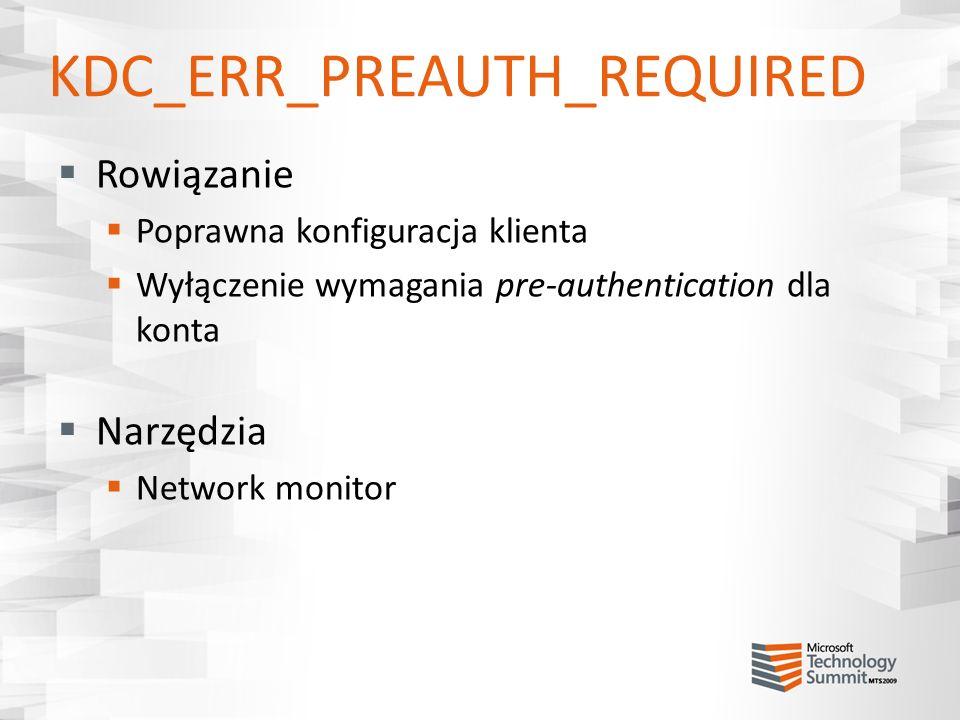 KDC_ERR_PREAUTH_REQUIRED Rowiązanie Poprawna konfiguracja klienta Wyłączenie wymagania pre-authentication dla konta Narzędzia Network monitor