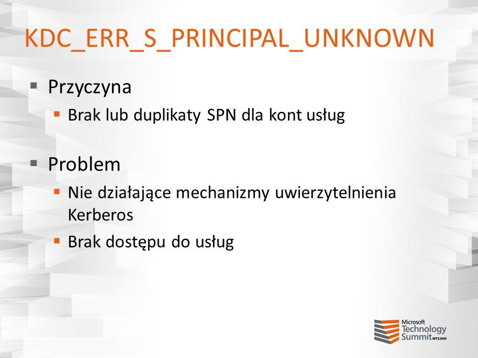 KDC_ERR_S_PRINCIPAL_UNKNOWN Przyczyna Brak lub duplikaty SPN dla kont usług Problem Nie działające mechanizmy uwierzytelnienia Kerberos Brak dostępu d