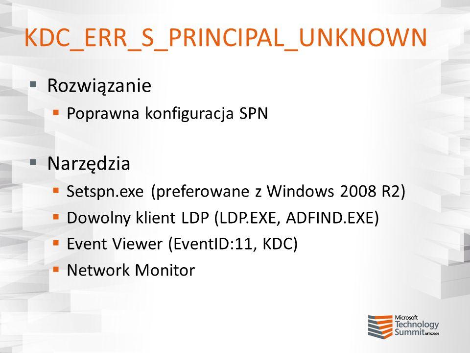 KDC_ERR_S_PRINCIPAL_UNKNOWN Rozwiązanie Poprawna konfiguracja SPN Narzędzia Setspn.exe (preferowane z Windows 2008 R2) Dowolny klient LDP (LDP.EXE, AD