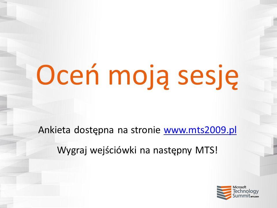 Oceń moją sesję Ankieta dostępna na stronie www.mts2009.plwww.mts2009.pl Wygraj wejściówki na następny MTS!