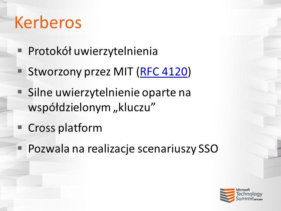 Kerberos Protokół uwierzytelnienia Stworzony przez MIT (RFC 4120)RFC 4120 Silne uwierzytelnienie oparte na współdzielonym kluczu Cross platform Pozwal