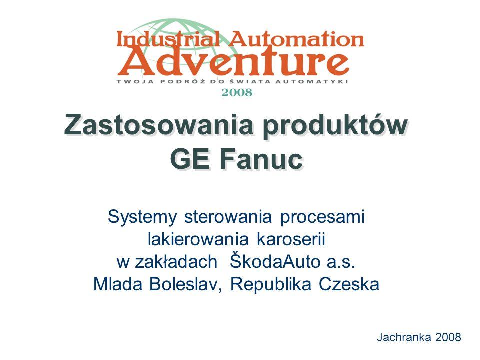 Jachranka 2008 Zastosowania produktów GE Fanuc Systemy sterowania procesami lakierowania karoserii w zakładach ŠkodaAuto a.s.