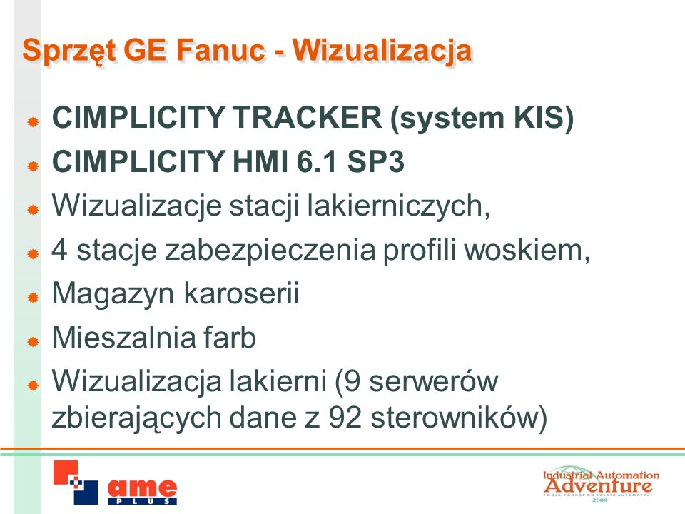 Sprzęt GE Fanuc - Wizualizacja CIMPLICITY TRACKER (system KIS) CIMPLICITY HMI 6.1 SP3 Wizualizacje stacji lakierniczych, 4 stacje zabezpieczenia profili woskiem, Magazyn karoserii Mieszalnia farb Wizualizacja lakierni (9 serwerów zbierających dane z 92 sterowników)
