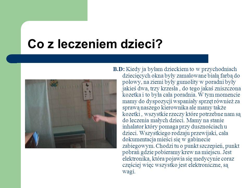 Co z leczeniem dzieci? B.D: Kiedy ja byłam dzieckiem to w przychodniach dziecięcych okna były zamalowane białą farbą do połowy, na ziemi były gumolity