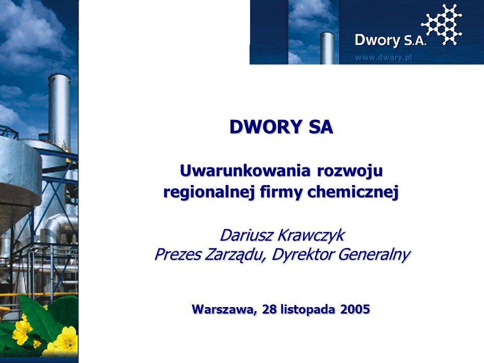 DWORY SA Uwarunkowania rozwoju regionalnej firmy chemicznej Dariusz Krawczyk Prezes Zarządu, Dyrektor Generalny Warszawa, 28 listopada 2005