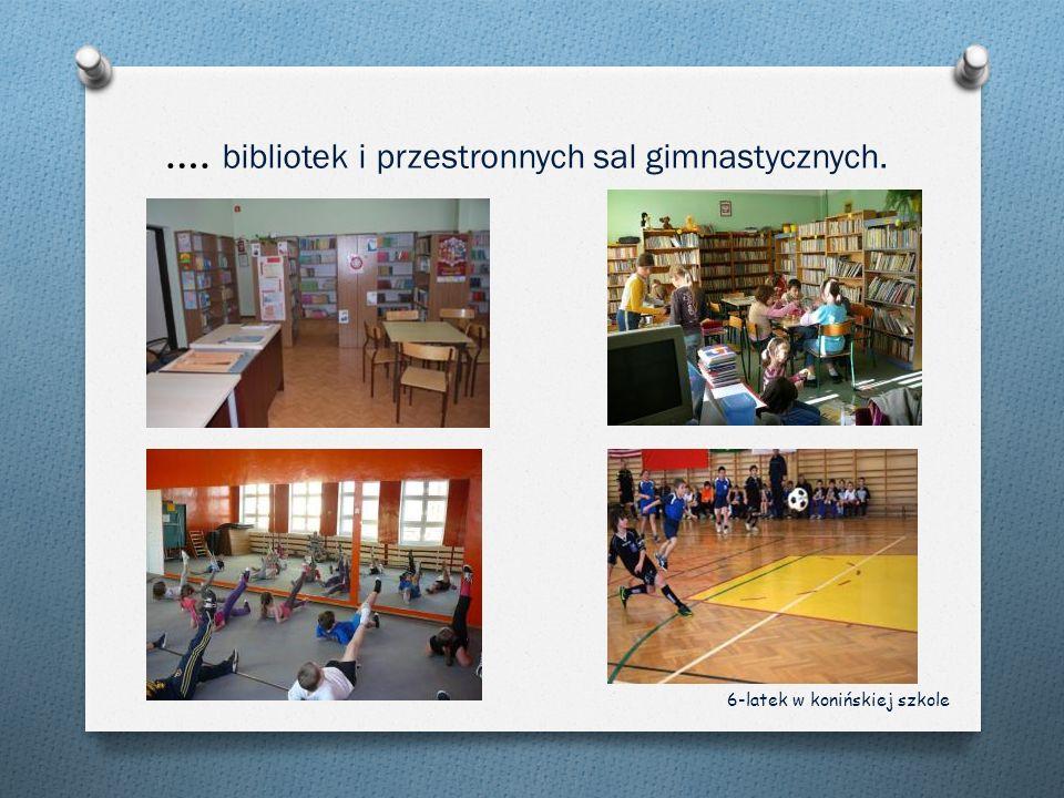 …. bibliotek i przestronnych sal gimnastycznych. 6-latek w konińskiej szkole