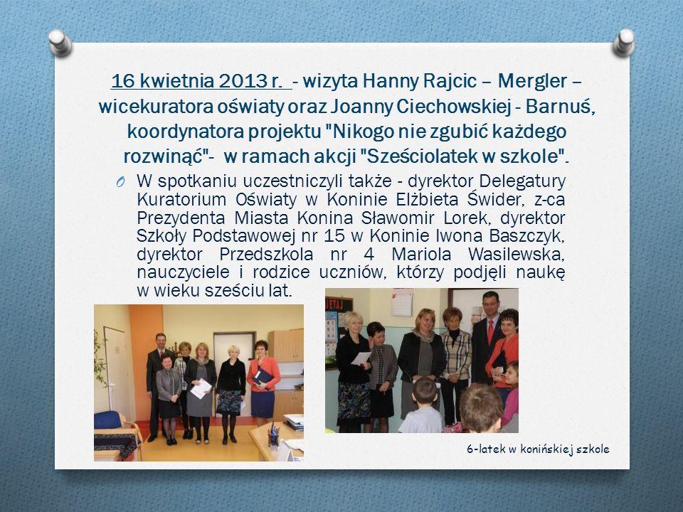 16 kwietnia 2013 r. - wizyta Hanny Rajcic – Mergler – wicekuratora oświaty oraz Joanny Ciechowskiej - Barnuś, koordynatora projektu
