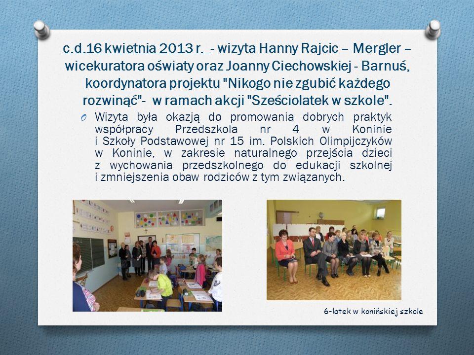 c.d.16 kwietnia 2013 r. - wizyta Hanny Rajcic – Mergler – wicekuratora oświaty oraz Joanny Ciechowskiej - Barnuś, koordynatora projektu