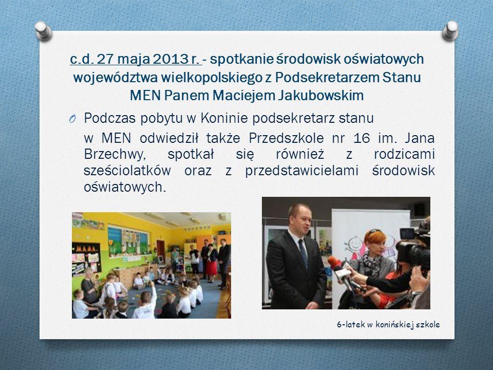 c.d. 27 maja 2013 r. - spotkanie środowisk oświatowych województwa wielkopolskiego z Podsekretarzem Stanu MEN Panem Maciejem Jakubowskim O Podczas pob