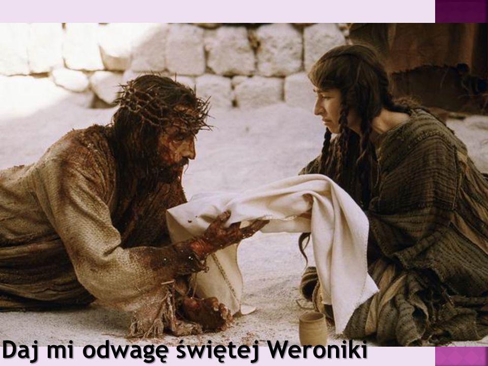 Daj mi odwagę świętej Weroniki