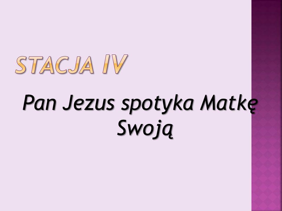 Pan Jezus spotyka Matkę Swoją