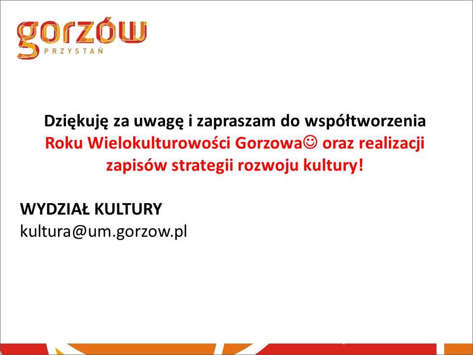 Dziękuję za uwagę i zapraszam do współtworzenia Roku Wielokulturowości Gorzowa oraz realizacji zapisów strategii rozwoju kultury! WYDZIAŁ KULTURY kult