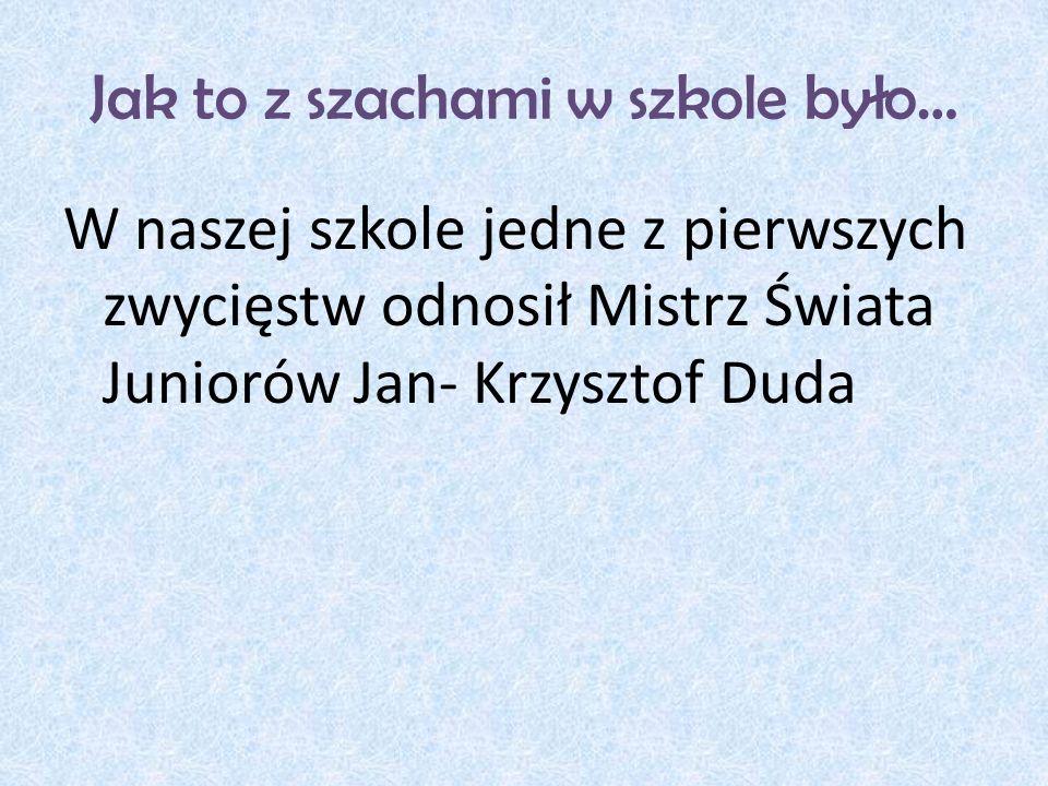 Jak to z szachami w szkole było… W naszej szkole jedne z pierwszych zwycięstw odnosił Mistrz Świata Juniorów Jan- Krzysztof Duda