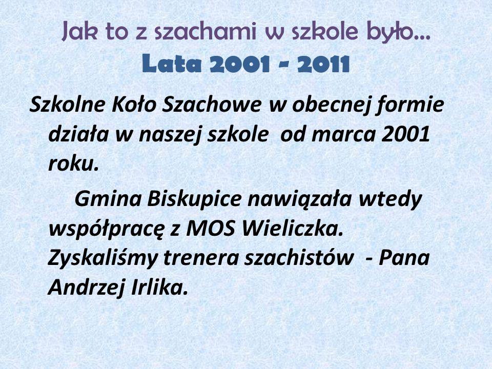 Jak to z szachami w szkole było… Lata 2001 - 2011 Szkolne Koło Szachowe w obecnej formie działa w naszej szkole od marca 2001 roku.