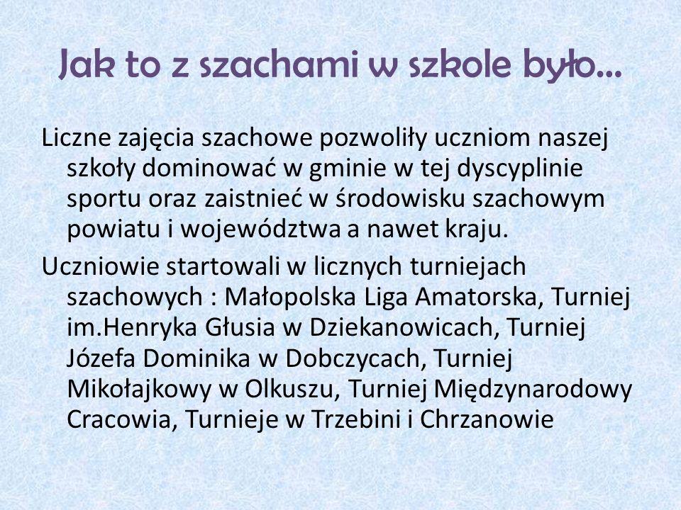 Jak to z szachami w szkole było… Ponad dziesięć lat działalności Szkolnego Koła Szachowego sprawiły, że uczniowie naszej szkoły odnoszą liczne sukcesy na poziomie powiatu, województwa, a nawet Polski, a nasza szkoła często nazywana jest szkołą szachową i jest znana wszystkim środowiskom szachowym Małopolski.