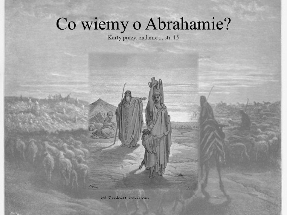 Co wiemy o Abrahamie? Karty pracy, zadanie 1, str. 15 Fot. © nickolae - Fotolia.com