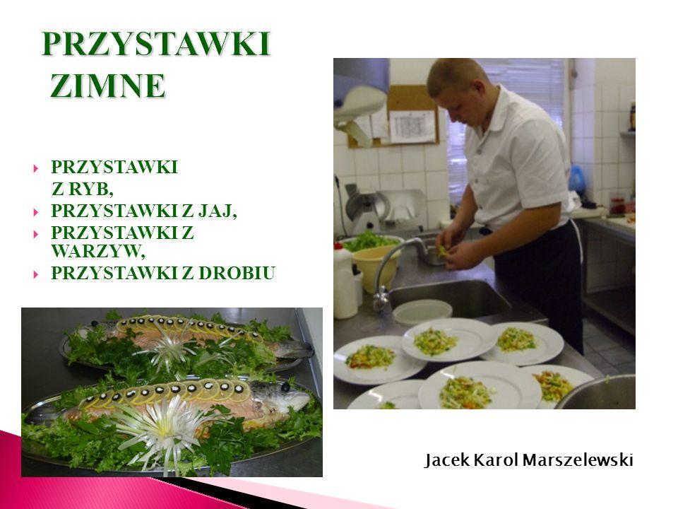 PRZYSTAWKI Z RYB, PRZYSTAWKI Z JAJ, PRZYSTAWKI Z WARZYW, PRZYSTAWKI Z DROBIU Łukasz Kalicki- kl. III kucharz Jacek Karol Marszelewski