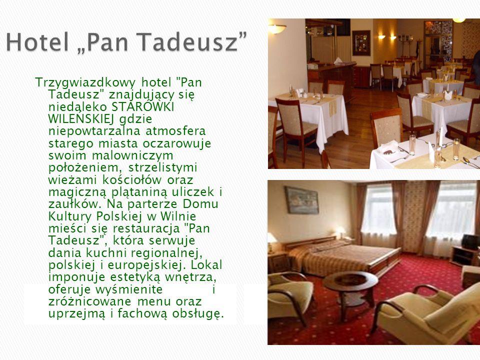 Trzygwiazdkowy hotel Pan Tadeusz znajdujący się niedaleko STARÓWKI WILEŃSKIEJ gdzie niepowtarzalna atmosfera starego miasta oczarowuje swoim malowniczym położeniem, strzelistymi wieżami kościołów oraz magiczną plątaniną uliczek i zaułków.
