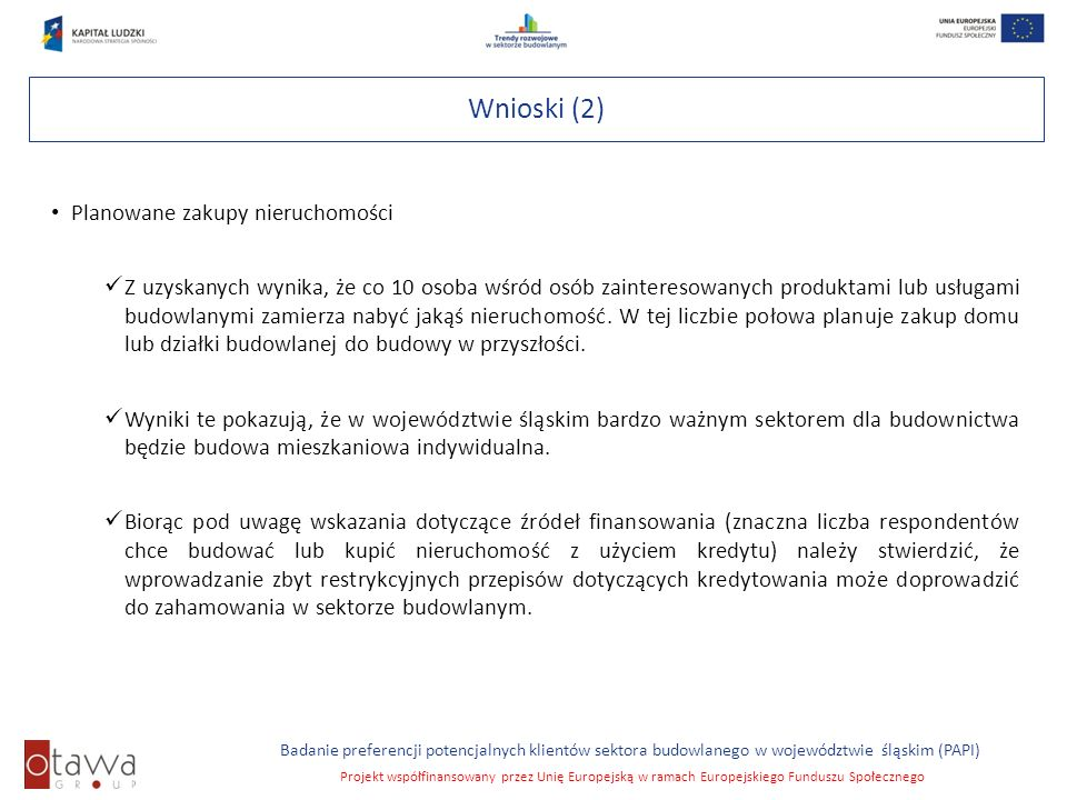 Slajd 7 Badanie preferencji potencjalnych klientów sektora budowlanego w województwie śląskim (PAPI) Projekt współfinansowany przez Unię Europejską w