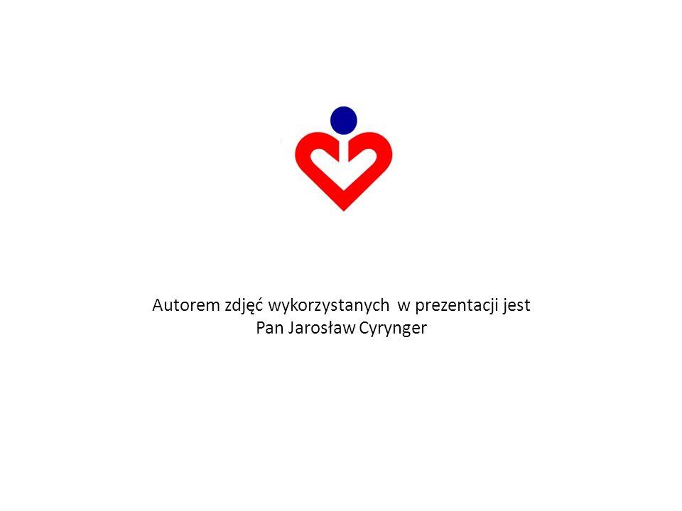 Autorem zdjęć wykorzystanych w prezentacji jest Pan Jarosław Cyrynger