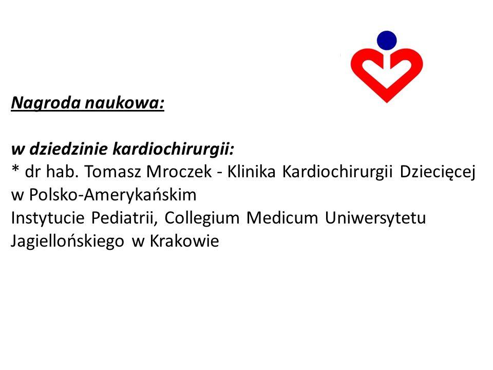 Nagroda naukowa: w dziedzinie kardiochirurgii: * dr hab.