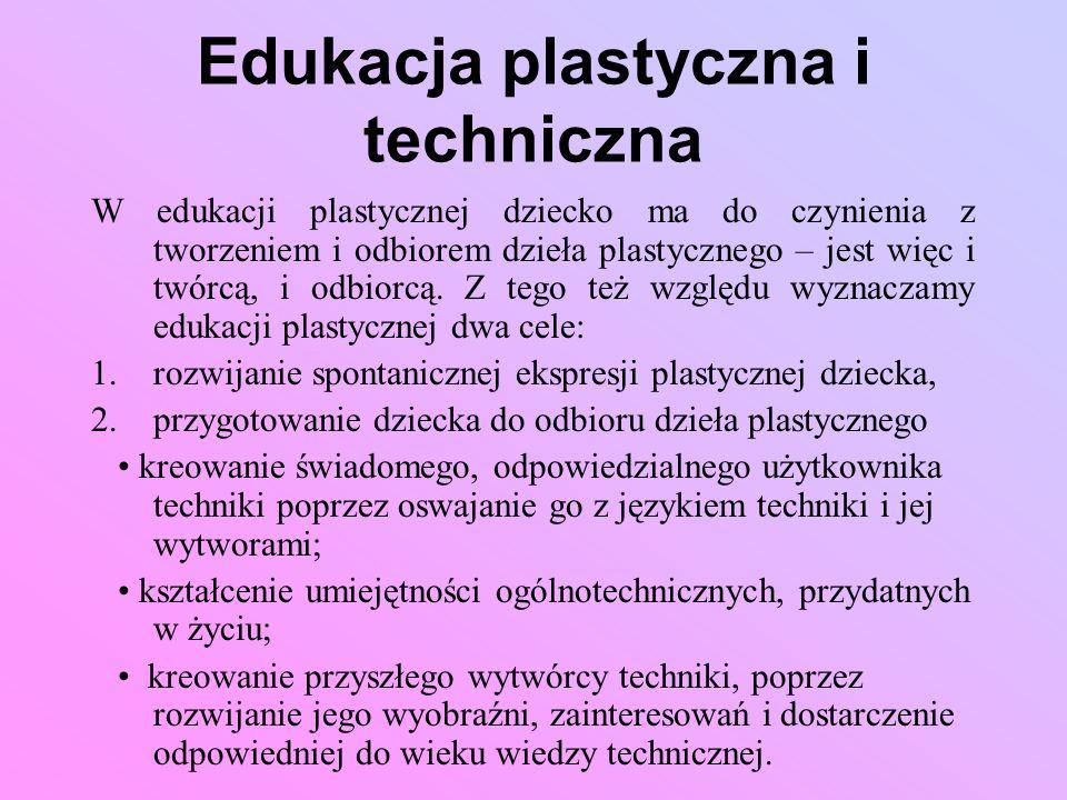 Edukacja plastyczna i techniczna W edukacji plastycznej dziecko ma do czynienia z tworzeniem i odbiorem dzieła plastycznego – jest więc i twórcą, i od
