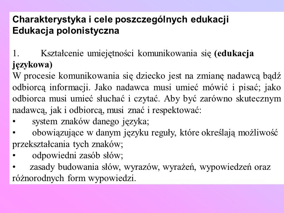 Charakterystyka i cele poszczególnych edukacji Edukacja polonistyczna 1.Kształcenie umiejętności komunikowania się (edukacja językowa) W procesie komu