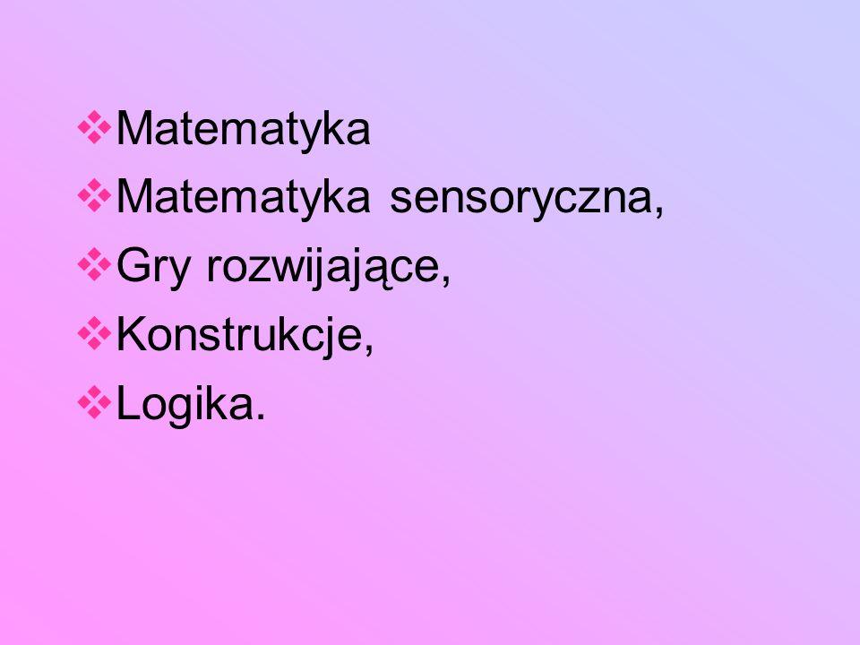Matematyka Matematyka sensoryczna, Gry rozwijające, Konstrukcje, Logika.