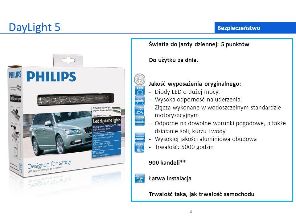 4 Bezpieczeństwo DayLight 5 Światła do jazdy dziennej: 5 punktów Do użytku za dnia. Jakość wyposażenia oryginalnego: -Diody LED o dużej mocy. -Wysoka