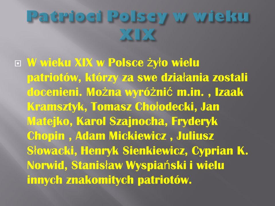W wieku XIX w Polsce ż y ł o wielu patriotów, którzy za swe dzia ł ania zostali docenieni.