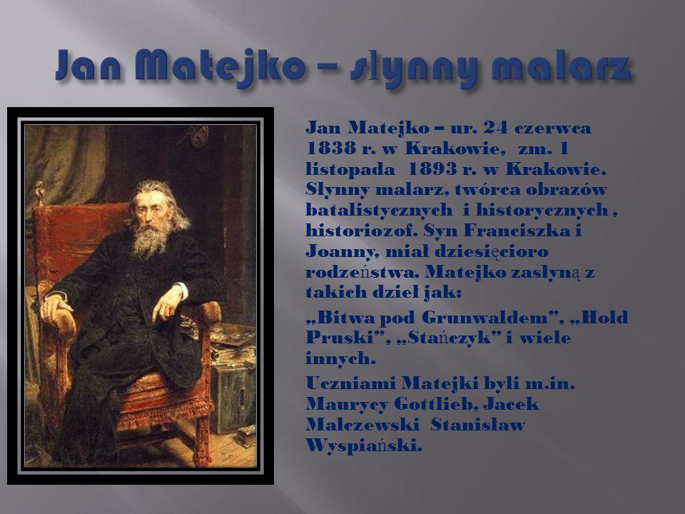 Jan Matejko – ur.24 czerwca 1838 r. w Krakowie, zm.