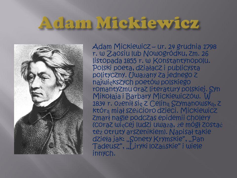 Adam Mickiewicz – ur.24 grudnia 1798 r. w Zaosiu lub Nowogródku, zm.