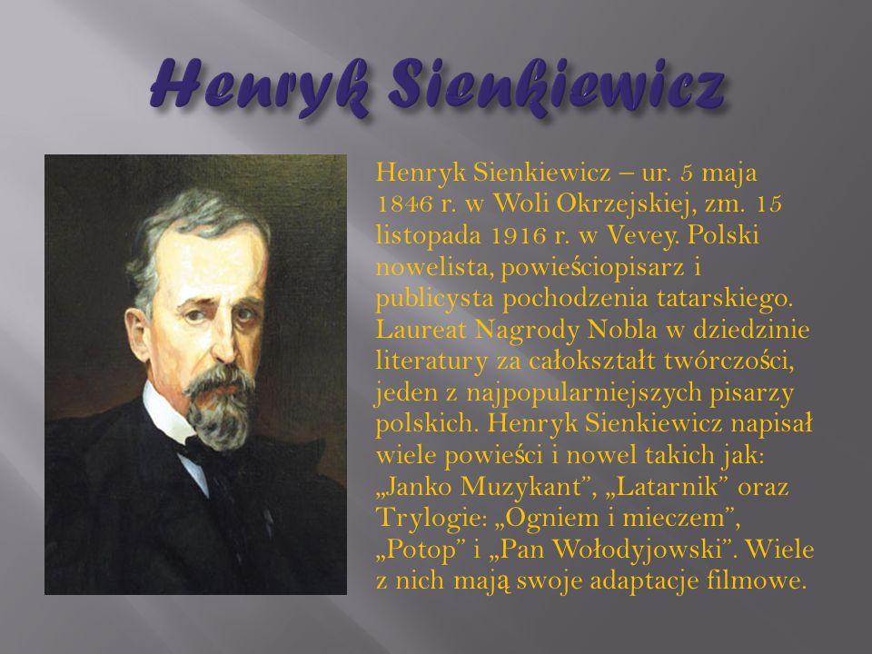 Henryk Sienkiewicz – ur.5 maja 1846 r. w Woli Okrzejskiej, zm.