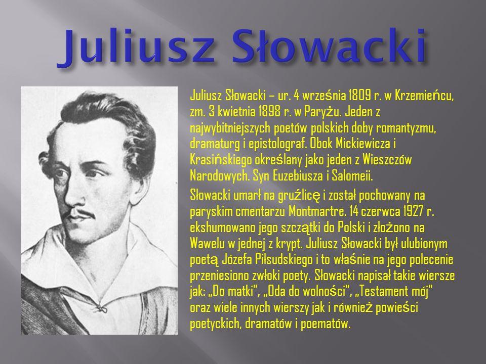 Juliusz Słowacki – ur.4 wrze ś nia 1809 r. w Krzemie ń cu, zm.