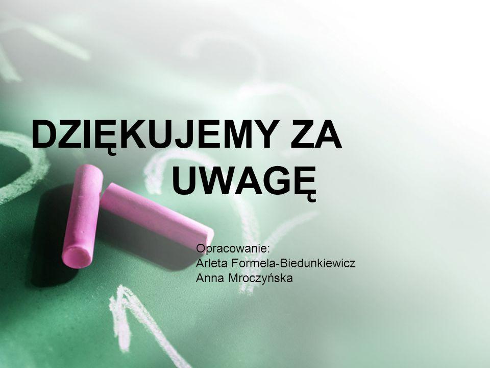 DZIĘKUJEMY ZA UWAGĘ Opracowanie: Arleta Formela-Biedunkiewicz Anna Mroczyńska
