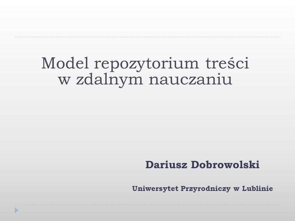 Model repozytorium treści w zdalnym nauczaniu Dariusz Dobrowolski Uniwersytet Przyrodniczy w Lublinie