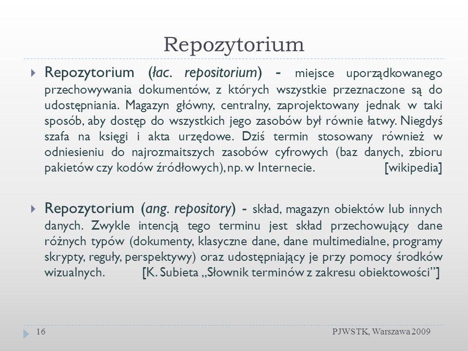Repozytorium PJWSTK, Warszawa 200916 Repozytorium (łac. repositorium) - miejsce uporządkowanego przechowywania dokumentów, z których wszystkie przezna