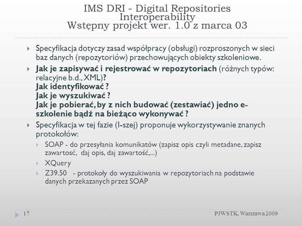 IMS DRI - Digital Repositories Interoperability Wstępny projekt wer. 1.0 z marca 03 PJWSTK, Warszawa 200917 Specyfikacja dotyczy zasad współpracy (obs