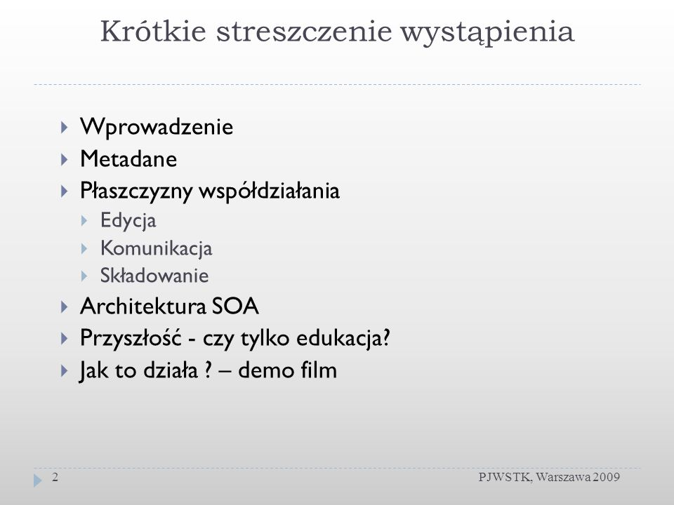 Krótkie streszczenie wystąpienia PJWSTK, Warszawa 20092 Wprowadzenie Metadane Płaszczyzny współdziałania Edycja Komunikacja Składowanie Architektura SOA Przyszłość - czy tylko edukacja.