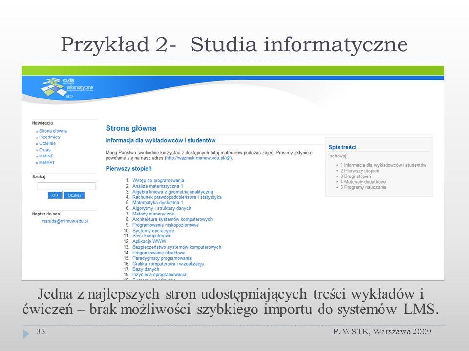 Przykład 2- Studia informatyczne PJWSTK, Warszawa 200933 Jedna z najlepszych stron udostępniających treści wykładów i ćwiczeń – brak możliwości szybkiego importu do systemów LMS.