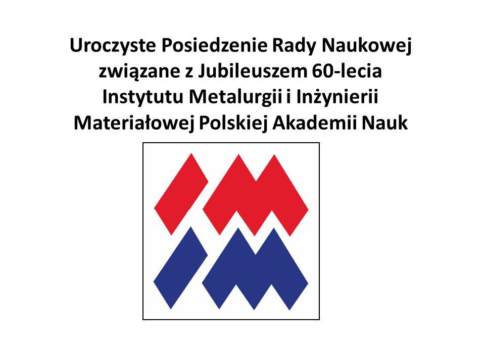 Uroczyste Posiedzenie Rady Naukowej związane z Jubileuszem 60-lecia Instytutu Metalurgii i Inżynierii Materiałowej Polskiej Akademii Nauk