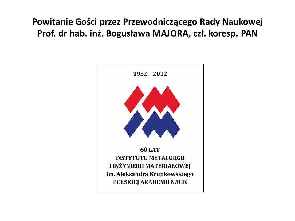 Powitanie Gości przez Przewodniczącego Rady Naukowej Prof. dr hab. inż. Bogusława MAJORA, czł. koresp. PAN