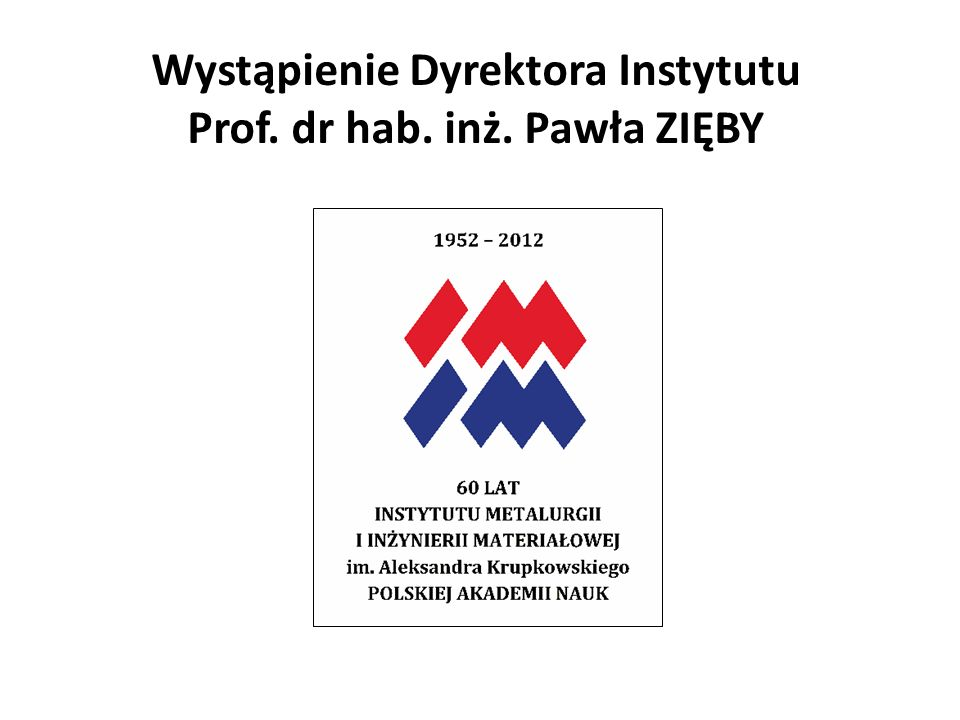 Wystąpienie Dyrektora Instytutu Prof. dr hab. inż. Pawła ZIĘBY