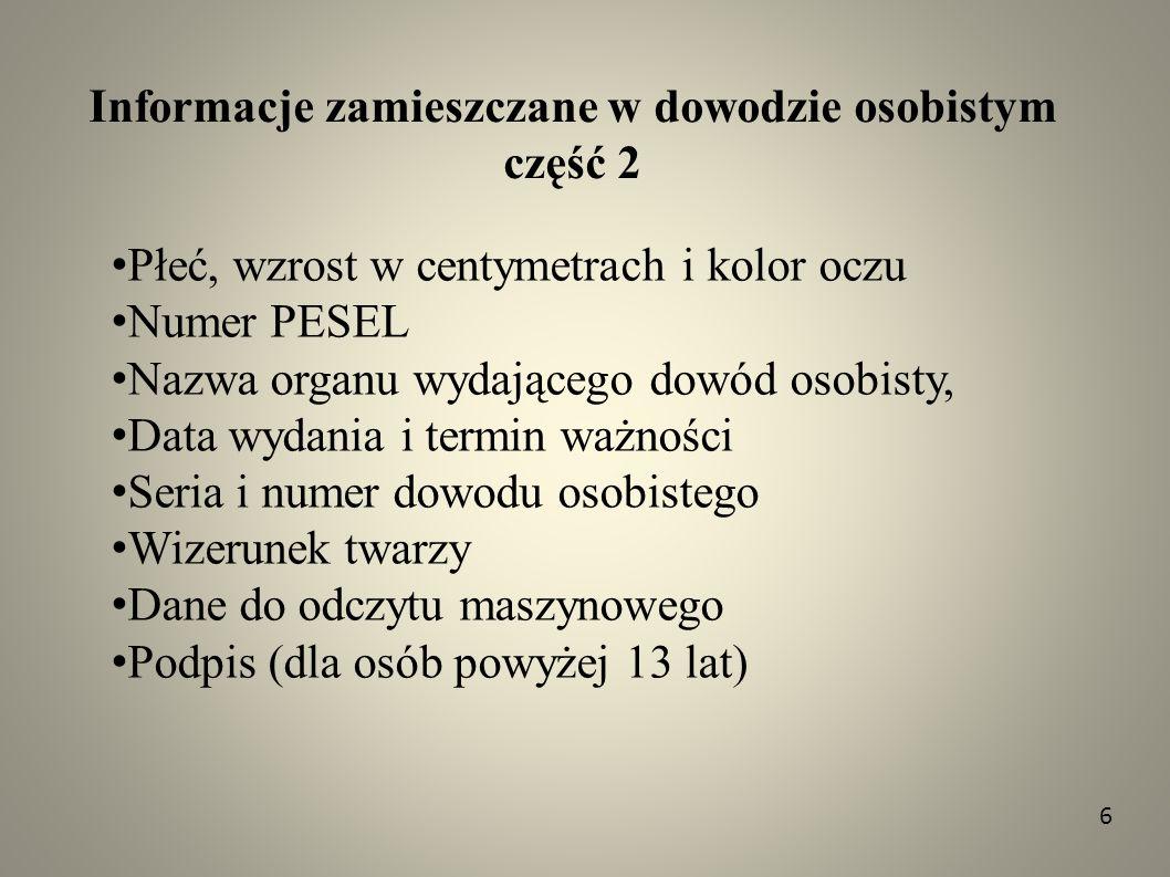 Informacje zamieszczane w dowodzie osobistym część 2 Płeć, wzrost w centymetrach i kolor oczu Numer PESEL Nazwa organu wydającego dowód osobisty, Data