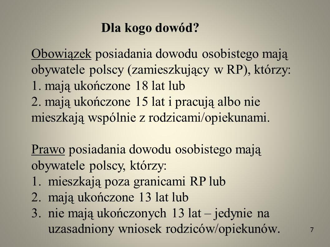 Dla kogo dowód? Obowiązek posiadania dowodu osobistego mają obywatele polscy (zamieszkujący w RP), którzy: 1. mają ukończone 18 lat lub 2. mają ukończ